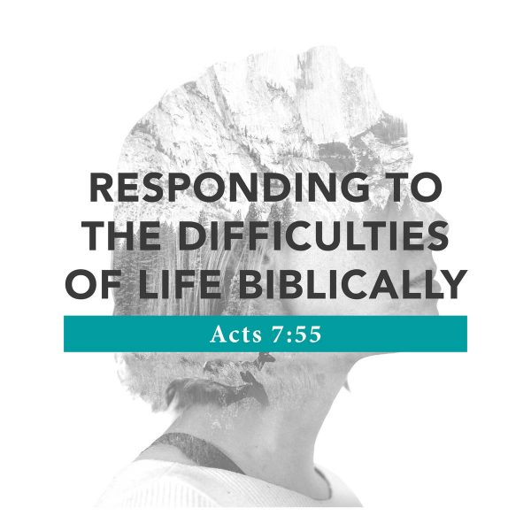 Responding to the Difficulties of Life Biblically - 11/3/2019