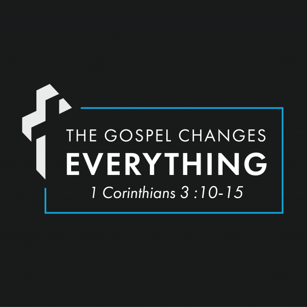 The Gospel Changes Everything, part 3 [1.17]