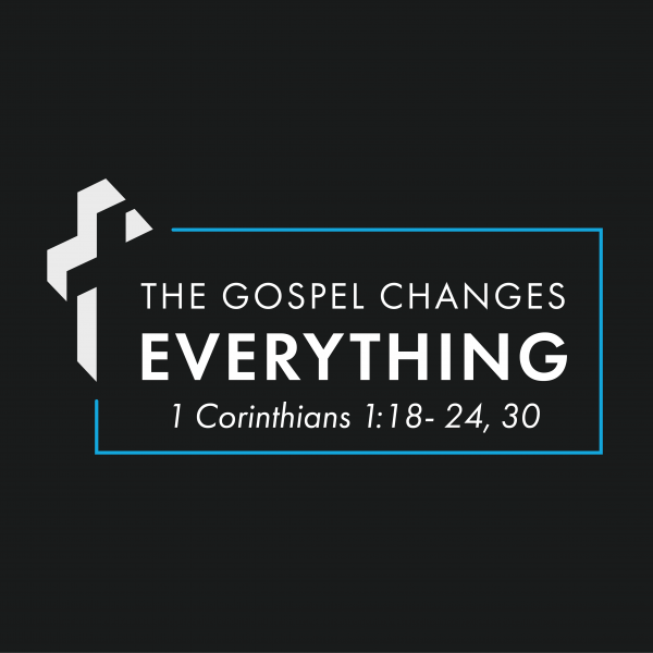 The Gospel Changes Everything, part 2 [1.10]