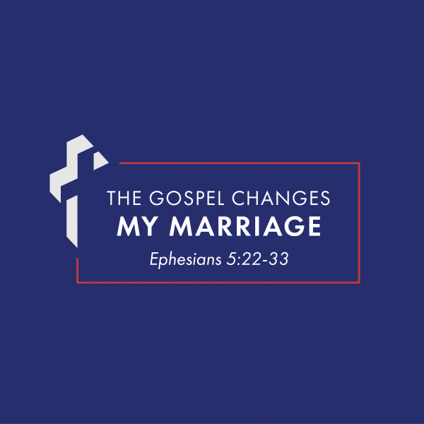 The Gospel Changes My Marriage [2.14]