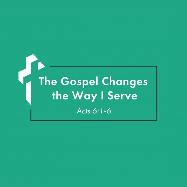 The Gospel Changes How I Serve [3.21]