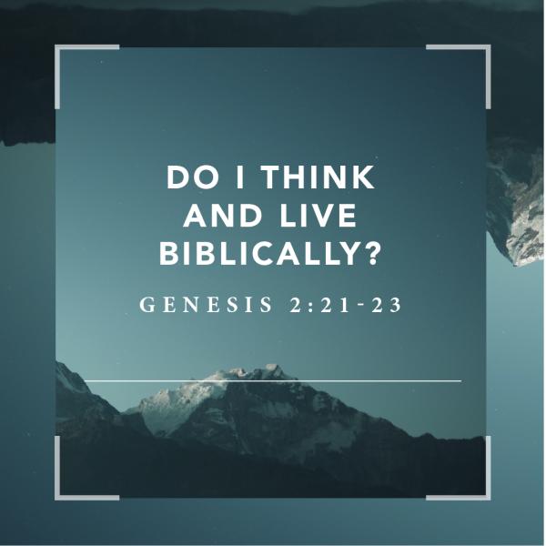 Do I Think and Live Biblically?, pt. 7 • September 12th