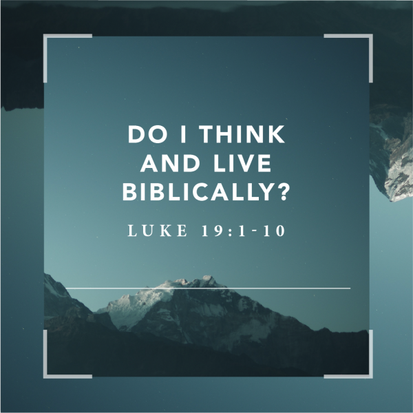 Do I Think and Live Biblically?, pt. 10 • October 17th